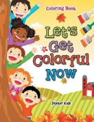 Let's Get Colorful Now Coloring Book