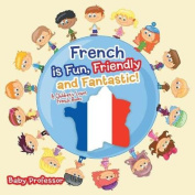 French Is Fun, Friendly and Fantastic! a Children's Learn French Books