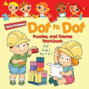 Dot to Dot, Puzzles, and Games Workbook Prek-Grade 1 - Ages 4 to 7