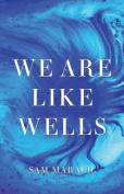 We Are Like Wells