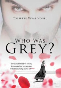 Who Was Grey?
