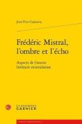 Frederic Mistral, L'Ombre Et L'Echo [FRE]