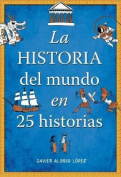 La Historia del Mundo En 25 Historias / The History of the World in 25 Stories [Spanish]