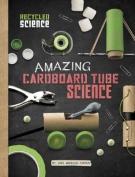 Amazing Cardboard Tube Science (Edge Books
