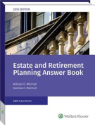 Estate & Retirement Planning Answer Book, 2018 Edition