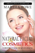 Natural Facial Cosmetics and Flower Pollen Mask for Skin Resurfacing (Effective Ways to Healthy Life)