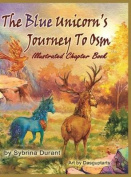 The Blue Unicorn's Journey to Osm Illustrated Chapter Book [Spanish]
