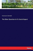 The Silver Question in It's Social Aspect