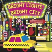 Bright Lights Bright City [Board book]