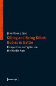 Killing & Being Killed -- Bodies in Battle
