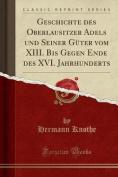 Geschichte Des Oberlausitzer Adels Und Seiner Guter Vom XIII. Bis Gegen Ende Des XVI. Jahrhunderts  [GER]