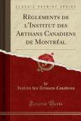 Reglements de L'Institut Des Artisans Canadiens de Montreal  [FRE]