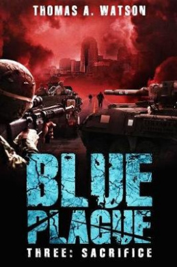 Blue Plague: Sacrifice (Blue Plague Book 3) (Blue Plague)