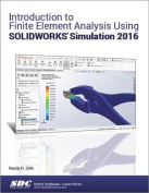 Introduction to Finite Element Analysis Using SOLIDWORKS Simulation