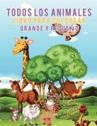 Todos Los Animales Libro Para Colorear Grande y Pequeno [Spanish]