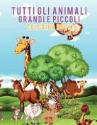Tutti Gli Animali Grandi E Piccoli Coloring Book [ITA]