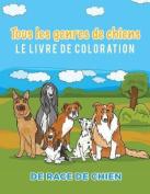 Tous Les Genres de Chiens Le Livre de Coloration de Race de Chien [FRE]