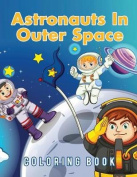 Astronauts in Outer Space Coloring Book