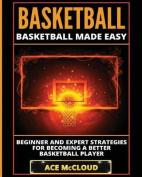 Basketball: Basketball Made Easy