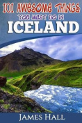 Iceland: 101 Awesome Things You Must Do in Iceland