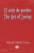 El Arte de Perder. the Art of Losing. Bilingual Spanish - English [Spanish]