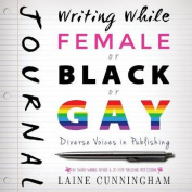 Writing While Female or Black or Gay Journal