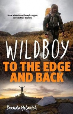Wildboy: To the Edge and Back: More Adventures Through Rugged, Remote New Zealand
