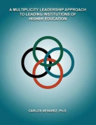 A Multiplicity Leadership Approach to Leading Institutions of Higher Education