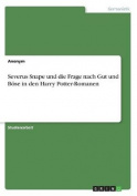 Severus Snape Und Die Frage Nach Gut Und Bose in Den Harry Potter-Romanen [GER]