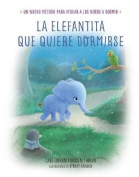 La Elefantita Que Quiere Dormirse /The Little Elephant Who Wants to Fall Asleep [Spanish]