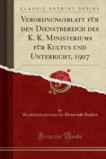 Verordnungsblatt Fur Den Dienstbereich Des K. K. Ministeriums Fur Kultus Und Unterricht, 1907  [GER]
