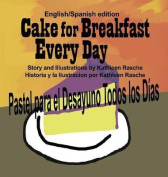 Cake for Breakfast Every Day - English/Spanish Edition [Spanish]