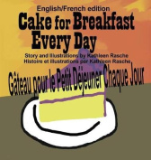 Cake for Breakfast Every Day - English/French Edition [FRE]