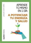 Aprende Tu Mismo En 1 Dia a Potenciar Tu Energia y Salud [Spanish]