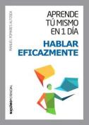Aprende Tu Mismo En 1 Dia a Hablar Eficazmente [Spanish]