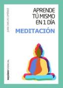 Aprende Tu Mismo En 1 Dia Meditacion [Spanish]