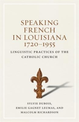 Speaking French in Louisiana, 1720-1955: Linguistic Practices of the Catholic Church