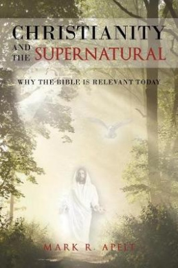 Christianity and the Supernatural: Why the Bible Is Relevant Today
