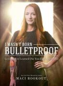 I Wasn't Born Bulletproof