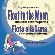 Float to the Moon and Other Bedtime Poems - English/Spanish Edition [Spanish]