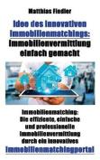 Idee Des Innovativen Immobilienmatchings: Immobilienvermittlung Einfach Gemacht [GER]