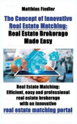 The Concept of Innovative Real Estate Matching: Real Estate Brokerage Made Easy