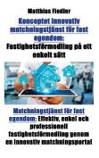 Konceptet Innovativ Matchningstjanst for Fast Egendom: Fastighetsformedling Pa Ett Enkelt Satt [SWE]
