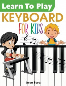 Learn To Play Keyboard For Kids, Jason Scott Paperback