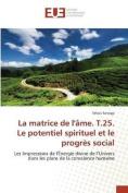 La Matrice de L'Ame. T.25. Le Potentiel Spirituel Et Le Progres Social  [FRE]