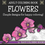Adult Colouring Book Flowers By Easy Colouring Books:, Easy Colouring Books