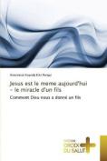 Jesus Est Le Meme Aujourd'hui - Le Miracle D'Un Fils  [FRE]