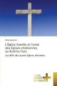 L'Eglise-Famille Et L'Unite Des Eglises Chretiennes Au Burkina Faso  [FRE]