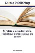Si J'Etais Le President de La Republique Democratique Du Congo  [FRE]