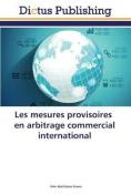 Les Mesures Provisoires En Arbitrage Commercial International  [FRE]